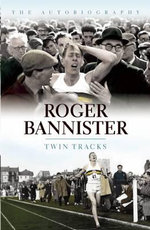 Twin Tracks : The Autobiography - Roger Bannister