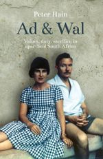 Ad & Wal : Values, Duty, Sacrifice in Apartheid South Africa - Peter Hain