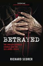 Betrayed : The English Catholic Church and the Sex Abuse Crisis - Richard Scorer