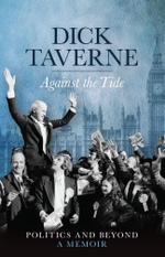 Dick Taverne : Against the Tide: Politics and Beyond: A Memoir - Dick Taverne