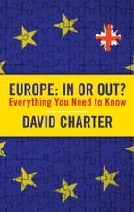Europe : In or Out?: Everything You Need to Know - David Charter