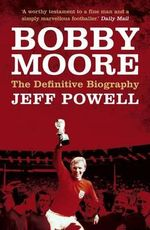 Bobby Moore : Sporting Legend - Jeff Powell