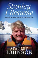 Stanley I Resume : Further Recollections of an Exuberant Life - Stanley Johnson