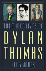 The Three Lives of Dylan Thomas - Hilly Janes