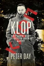 Klop : Britain's Most Ingenious Secret Agent - Peter Day