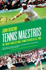 Tennis Maestros : The Twenty Greatest Male Tennis Players of All Time - Bercow John