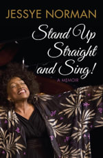Stand Up Straight and Sing! : A Memoir - Jessye Norman