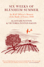 Six Weeks of Blenheim Summer : An RAF Officer's Memoir of the Battle of France 1940 - Alastair Panton
