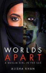 Worlds Apart : A Muslim Girl with the SAS - Alisha Khan