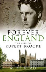 Forever England : The Life of Rupert Brooke - Mike Read