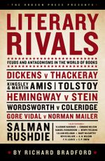 Literary Rivals : Feuds and Antagonisms in the World of Books - Richard Bradford