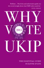 Why Vote UKIP 2015 : The Essential Guide - Suzanne Evans