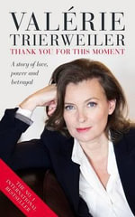 Thank You for This Moment : A Story of Love, Power and Betrayal - Valerie Trierweiler