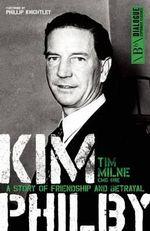 Kim Philby : A Story of Friendship and Betrayal - Tim Milne