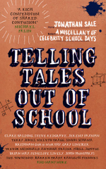 Telling Tales Out of School : A Miscellany of Celebrity School Days - Jonathan Sale