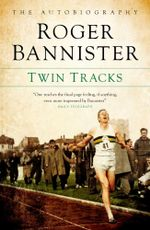 Twin Tracks : The Autobiography - Sir Roger Bannister