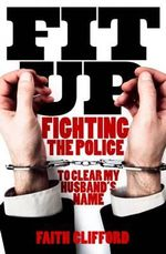 Fit Up : Fighting the Police to Clear My Husband's Name - Faith Clifford