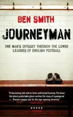 Journeyman : One Man's Odyssey Through the Lower Leagues of English Football - Ben Smith