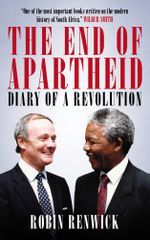 The End of Apartheid : Diary of a Revolution - Robin Renwick