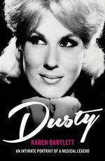 Dusty : An Intimate Portrait of a Musical Legend - Karen Bartlett