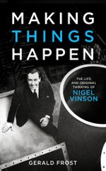 Making Things Happen : The Life and Original Thinking of Nigel Vinson - Gerald Frost