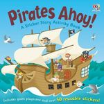 Pirates Ahoy! : A Sticker Story Activity Book
