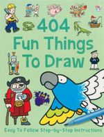 404 Fun Things to Draw : Easy To Follow Step By Step Instructions
