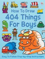 How To Draw 404 Fun Things For Boys : Easy To Follow Step-by-Step Instructions