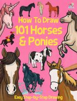 How to draw 101 Horses & Ponies : Easy Step-By-Step Drawings
