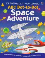 ABC Dot to Dot Space Adventure : Join the dots to reveal the creatures from outer space