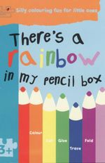 Theres A Rainbow In My Pencil Box  : Puzzle Patch - Silly Colouring Fun For Little Ones