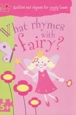 What Rhymes with Fairy? : Puzzle Patch - Riddle And Rhymes For Giggly Times