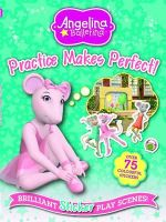 Angelina Ballerina Practice Makes Perfect : Brilliant Sticker Play Scenes! - Autumn Publishing