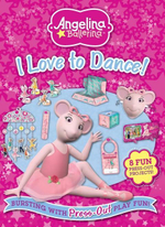Angelina Ballerina I Love to Dance : Bursting with Press-Out Play Fun! - Autumn Publishing