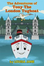 The Adventures of Tony the London Tugboat - Louisa Jane