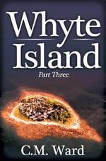 Whyte Island : Part Three - C. M. Ward