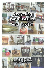 Recycling for Pleasure and Profit - Chris Toombs