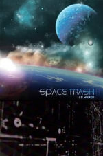 Space Trash - J. B. Walker