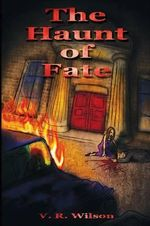 The Haunt of Fate - V. R. Wilson