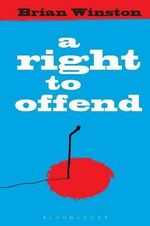 A Right to Offend : Free Expression in the Twenty-first Century - Brian Winston