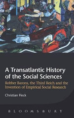 A Transatlantic History of the Social Sciences : Robber Barons, the Third Reich and the Invention of Empirical Social Research - Christian Fleck