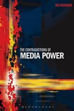 The Contradictions of Media Power : Journalism on the World's Front Lines - Des Freedman