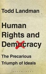 Human Rights and Democracy : The Precarious Triumph of Ideals - Todd Landman