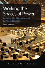 Working the Spaces of Power : Activism, Neoliberalism and Gendered Labour - Janet Newman