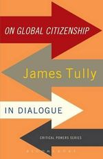 On Global Citizenship : James Tully in Dialogue - James Tully