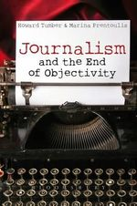 Journalism and the End of Objectivity - Howard Tumber
