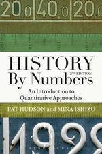 History by Numbers : An Introduction to Quantitative Approaches - Pat Hudson