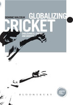 Globalizing Cricket : Englishness, Empire and Identity - Dominic Malcolm