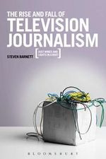 The Rise and Fall of Television Journalism : Just Wires and Lights in a Box? - Steven Barnett