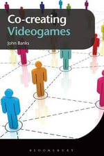 Co-Creating Videogames - John Banks